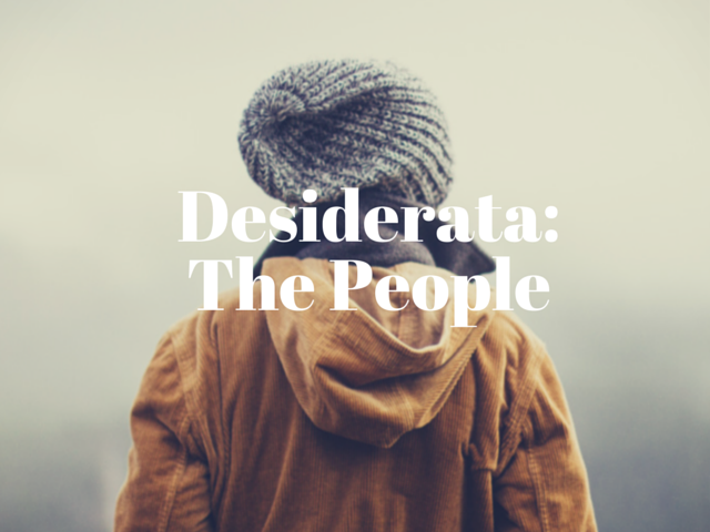 Desiderata pt. 2: The People