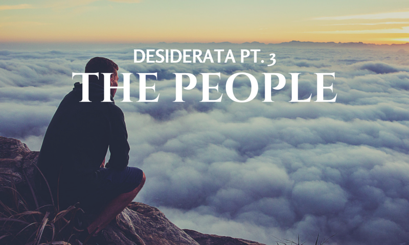 DESIDERATA PT. 3: THE PEOPLE